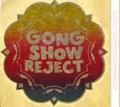 GONG SHOW REGECT